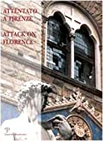 Attentato a Firenze : La Strage Degli Uffizi, I Mandanti, le Condanne, la Rinascita = Attack on Florence: The Massacre of the Uffizi, the Mandators, the Convictions, the Rebirth, , 8883045793