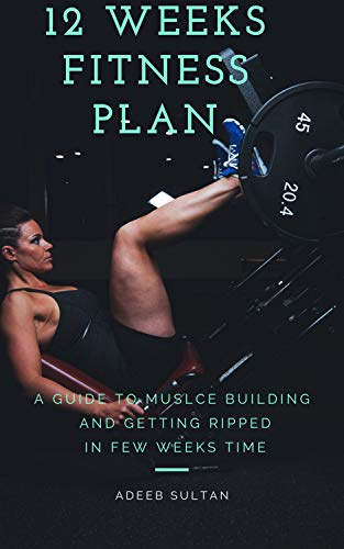 12 Week Fitness Plan Muscle Building Tricks A Guide To Muscle Building And Getting Ripped In Few Weeks Time: 12 Week Workout Plan To Get Muscle Mass and Lean Mass (Workout Plans To Get Lean And Ripped)