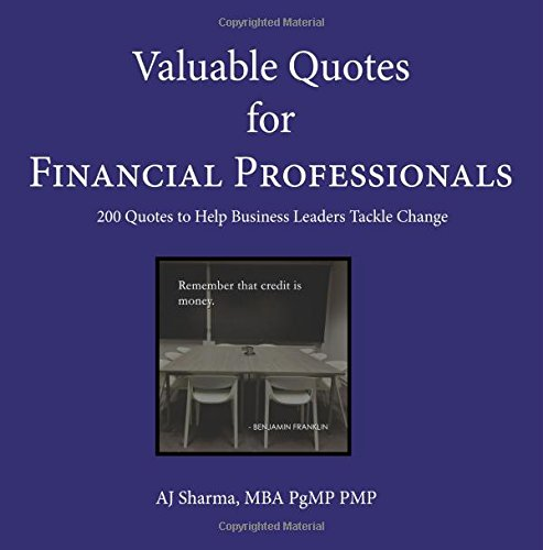 Valuable Quotes for Financial Professionals: 200 Quotes to Help Business Leaders Tackle Change