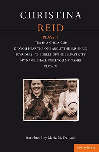 Download Reid Plays: 1: Tea in a China Cup, Did You Hear the One About the Irishman . . . ?, Joyriders, The Belle of the Belfast City, My Name, Shall I Tell ... Clowns (Contemporary Dramatists) (Vol 1) pdf epub