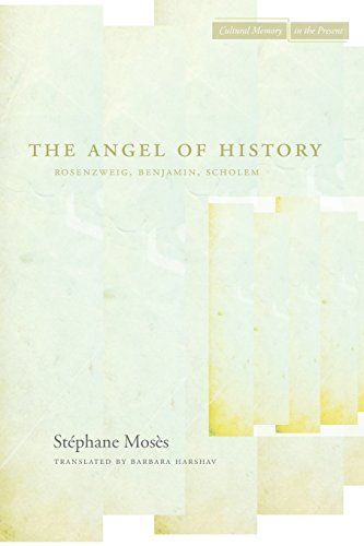 The Angel of History: Rosenzweig, Benjamin, Scholem (Cultural Memory in the Present)
