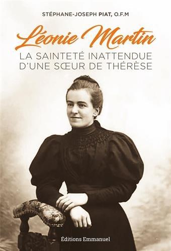 Léonie Martin : La sainteté inattendue d'une soeur de Thérèse