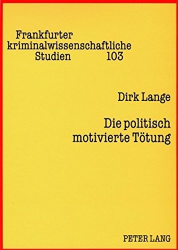 Die politisch motivierte Tötung (Frankfurter kriminalwissenschaftliche Studien)