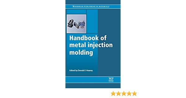Handbook of Metal Injection Molding (Woodhead Publishing Series in