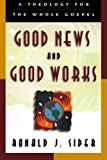 Good News and Good Works, Ronald J. Sider, 0801058457