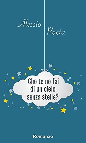 Che te ne fai di un cielo senza stelle? (Italian Edition)