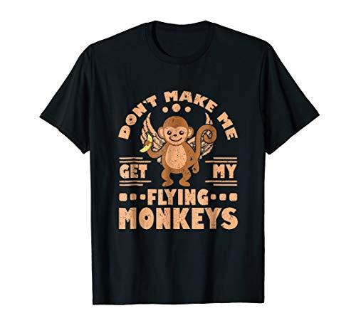 - Don't Make Me Get My Flying Monkeys Funny Novelty T-Shirt
