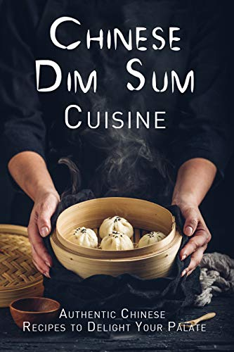 Chinese Dim Sum Cuisine: Authentic Chinese Recipes to Delight Your Palate by JR Stevens