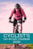 Cyclist s Day-By-Day Calendar 2020: Cycling Calendar 2020 Logbook Day-by-Day Journal Record Tracker Book Planner (Cyclist Cycling Daily Calendar ... Journal Record Book Tracker 2020 Series)