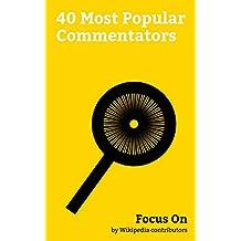Focus On: 40 Most Popular Commentators: George Carlin, Dinesh D'Souza, Pat Buchanan, Laura Ingraham, Phyllis Schlafly, Tucker Carlson, Michelle Malkin, Peggy Noonan, Paul Harvey, Mary Matalin, etc.