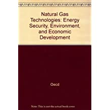 Natural Gas Technologies: Energy Security, Environment, and Economic Development