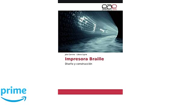 Impresora Braille: Diseño y construcción (Spanish Edition): Julio Camino, Liliana Lignia: 9783659074011: Amazon.com: Books