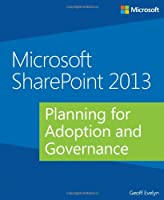 Microsoft SharePoint 2013: Planning for Adoption and Governance Front Cover