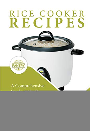 Rice Cooker Recipes: 100+ Simple Recipes For Every Meal Time: Breakfast, Lunch, Dinner, Meat, Chicken, Beef,  Vegetarian, Vegan by Susan Grey