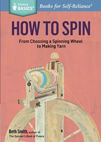 Harvest Wool Yarn - How to Spin: From Choosing a Spinning Wheel to Making Yarn (Storey Basics)