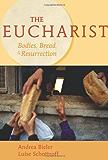 The Eucharist: Bodies, Bread, & Resurrection