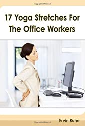 17 Yoga Stretches For The Office Workers: Is Your Office Job Slowly Killing Your Body?!