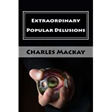 Extraordinary Popular Delusions: Complete Edition - Volumes I, II & III