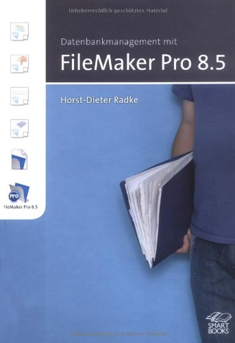 Datenbankmanagement mit FileMaker Pro 8.5 Gebundenes Buch – 1. November 2006 Horst D Radke Smart Books 390849740X MAK_GD_9783908497400