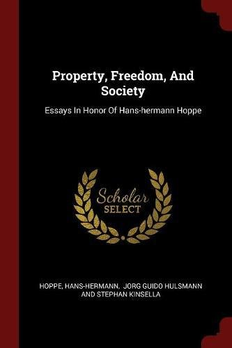Book cover from Property, Freedom, And Society: Essays In Honor Of Hans-hermann Hoppeby Hans-Hermann