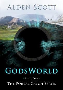 Godsworld (The Portal Catch Series Book 1) by [Scott, Alden]