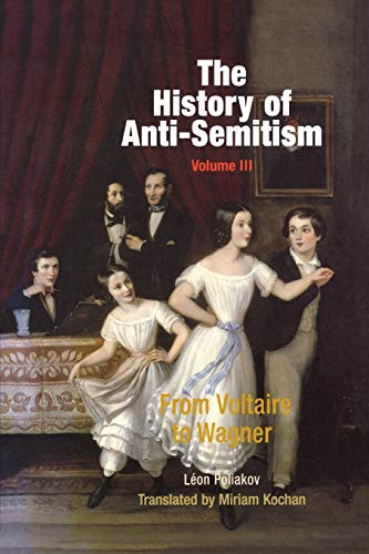 The History of Anti-Semitism, Volume 3: From Voltaire to Wagner