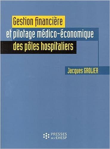 Télécharger en ligne Gestion financière et pilotage médico-économique des pôles hospitaliers pdf, epub ebook