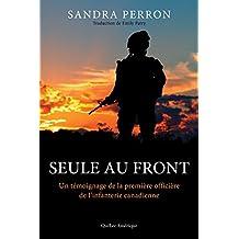 Seule au front: Un témoignage de la première officière de l'infanterie canadienne (French Edition)