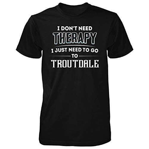 Don't Need Therapy Need to Go to Troutdale City - Unisex Tshirt Black 4XL