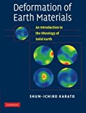 Deformation of Earth Materials : An Introduction to the Rheology of Solid Earth, Karato, Shun-ichiro, 1107406056