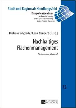 Nachhaltiges Flaechenmanagement: Flaechensparen, Aber Wie? (Stadt Und Region ALS Handlungsfeld)