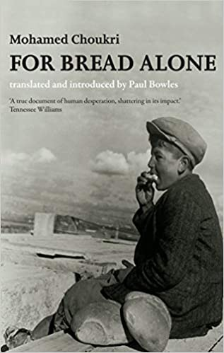For Bread Alone Mohamed Choukri Paul Bowles 9781846590108