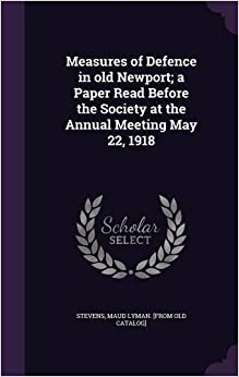 Book Measures of Defence in old Newport: a Paper Read Before the Society at the Annual Meeting May 22, 1918