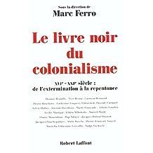 Le livre noir du colonialisme: XVIe-XXIe siècle : de l'extermination à la repentance