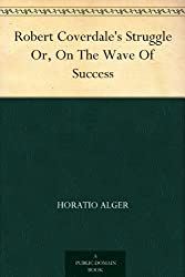 Robert Coverdale's Struggle Or, On The Wave Of Success