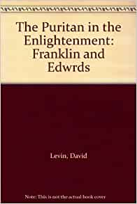 franklin puritan or enlightenment essay Free essay on puritan idealism vs enlightened thinking through benjamin franklin's in five pages this essay analyzes the puritan's artistic.