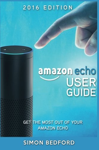 Price comparison product image Amazon Echo User Guide: Comprehensive Guide to Getting The Most out of Amazon E (Amazon Echo Users Manual, Amazon Echo User Guide, Amazon Echo Accessories)