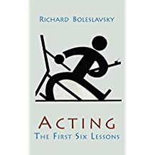 Acting; The First Six Lessons
