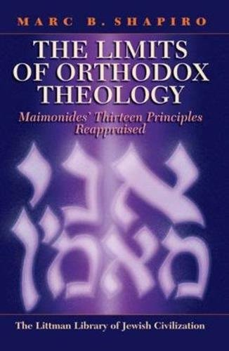 Limits of Orthodox Theology: Maimonides' Thirteen Principles Reappraised (Littman Library of Jewish Civilization)