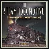 Steam Locomotive: A Century of the North American Classics