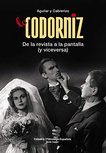 La Codorniz: De la revista a la pantalla (y viceversa) (Cátedra/Filmoteca Española. Serie Mayor) por Santiago Aguilar,Felipe Cabrerizo