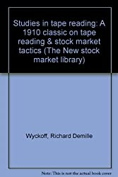 Studies in tape reading: A 1910 classic on tape reading & stock market tactics (The New stock market library)