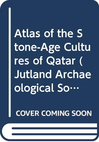 Atlas of the Stone-Age Cultures of Qatar (Jutland Archaeological Society Publications) Holger Kapel