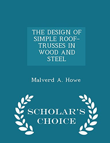 THE DESIGN OF SIMPLE ROOF-TRUSSES IN WOOD AND STEEL  - Scholar's Choice Edition Wood Roof Trusses
