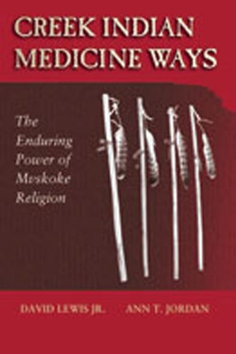 Creek Indian Medicine Ways: The Enduring Power Of Mvskoke Religion