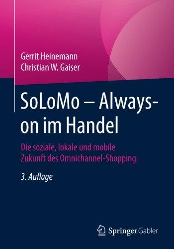 SoLoMo - Always-on im Handel: Die soziale, lokale und mobile Zukunft des Omnichannel-Shopping