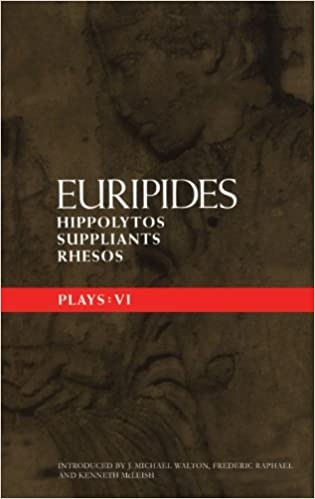 Euripides Plays: 6: Hippolytos; Suppliants And Rhesos: Hippolytos, Suppliants and Rhesos Vol 6 (Classical Dramatists)