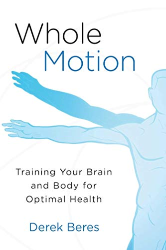 Whole Motion: Training Your Brain and Body for Optimal Health