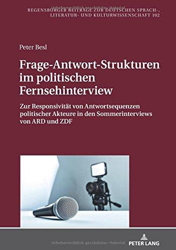 Frage-Antwort-Strukturen im politischen Fernsehinterview: Zur Responsivitaet von Antwortsequenzen politischer Akteure in den Sommerinterviews von ARD und ZDF