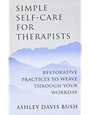 Simple Self Care for Therapists: Restorative Practices To Weave Through Your Workday